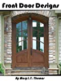 Front Door Designs And Styles: Choices of Many Fantastic Front Doors For Residential Houses (English Edition)
