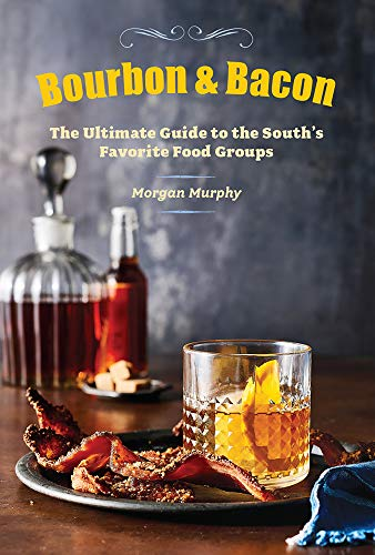 Bourbon & Bacon: The Ultimate Guide to the South's Favorite Foods