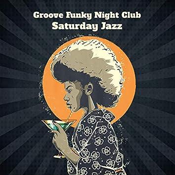 Groove Funky Night Club – Saturday Jazz: Dance Vibes, Midnight Dancefloor, Smoky Lounge