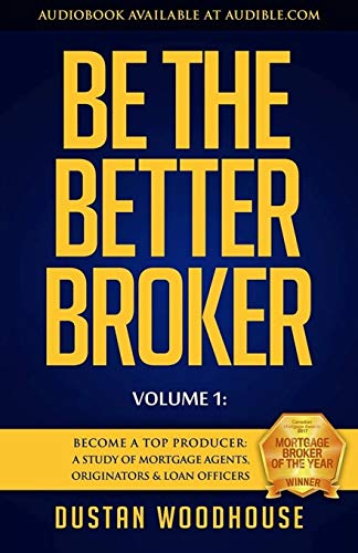 Real Estate Investing Books! - Be the Better Broker, Volume 1: Become a Top Producer: A Study of Mortgage Agents, Originators & Loan Officers