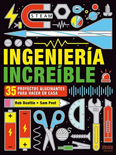 Ingeniería increíble: 35 proyectos alucinantes para hacer en casa (IDEAKA)