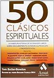 50 Clásicos espirituales: La sabiduría eterna de 50 grandes libros sobre descubrimiento interior, iluminación y propósito vital