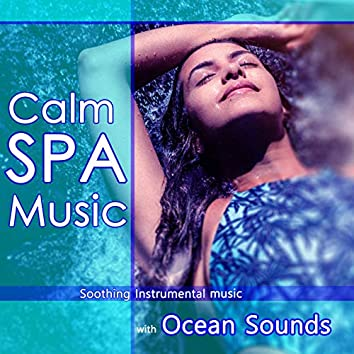 Calm SPA Music: Soothing Instrumental Music with Ocean Sounds