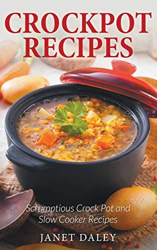 Crockpot Recipes: Scrumptious Crock Pot and Slow Cooker Recipes (English Edition)