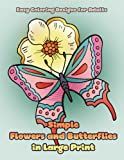 Simple Flowers and Butterflies in Large Print: Hand drawn easy designs and large pictures of...