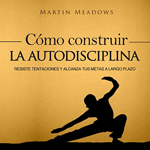 Cómo Construir la Autodisciplina [How to Build Self-Discipline] cover art