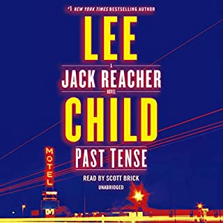 Past Tense     A Jack Reacher Novel              By:                                                                                                                                 Lee Child                               Narrated by:                                                                                                                                 Scott Brick                      Length: 12 hrs and 51 mins     7,711 ratings     Overall 4.4