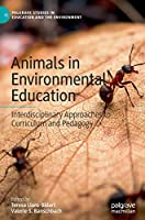 Animals in Environmental Education: Interdisciplinary Approaches to Curriculum and Pedagogy (Palgrave Studies in Education and the Environment)