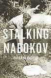 Boyd, B: Stalking Nabokov: Selected Essays - Brian Boyd