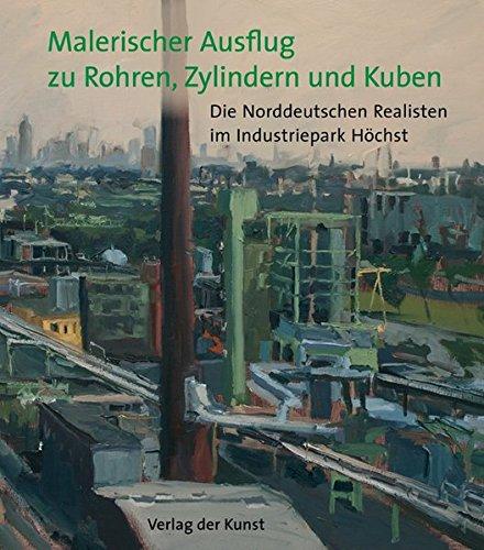 Malerischer Ausflug zu Rohren, Zylindern und Kuben: Die Norddeutschen Realisten im Industriepark Höchst