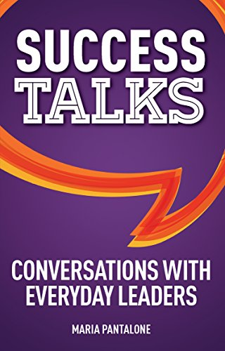 Book: Success Talks - Conversations with Everyday Leaders by Maria Pantalone