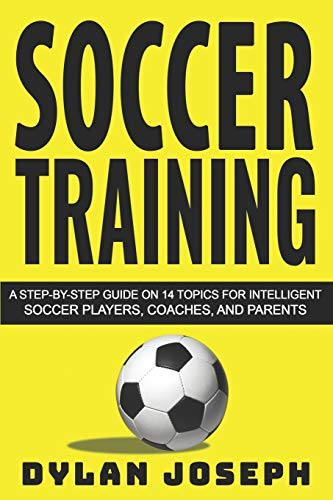 Soccer Training: A Step-by-Step Guide on 14 Topics for...