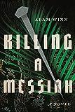 Killing a Messiah: A Novel