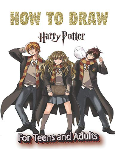 How to Draw Harry Potter For Teens and Adults: Stress Relieving Coloring Book with Step-By-Step Harry Potter Characters,a step-by-step guide,BEST CHRISTMAS GIFT FOR ANY FAN OF HARRY POTTER