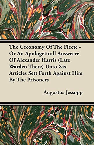 The Ceconomy Of The Fleete - Or An Apologeticall Answeare Of Alexander Harris (Late Warden There) Unto Xix Articles Sett Forth Against Him By The Prisoners