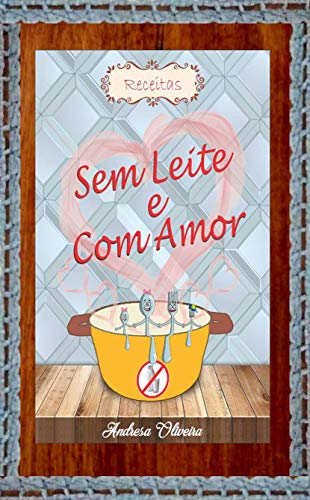 Sem Leite e Com Amor: Receitas (Portuguese Edition) eBook ...