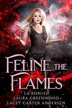 Feline the Flames The Firehouse Feline Laura Greenwood lacey Carter Andersen L.A. Boruff reverse harem paranormal urban fantasy