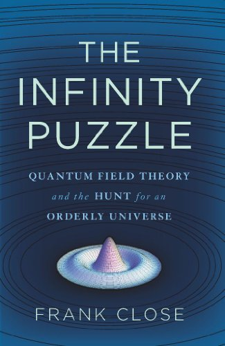 The Infinity Puzzle: Quantum Field Theory and the Hunt for an Orderly Universe (English Edition)