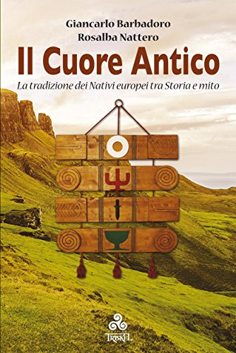 Il Cuore Antico: La tradizione dei Nativi europei tra Storia e mito (Italian Edition)