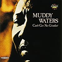 Can't Get No Grinding by MUDDY WATERS (2014-08-27)