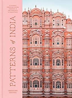 Patterns of India: A Journey Through Colors, Textiles, and the Vibrancy of Rajasthan by [Christine Chitnis]