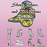 Shoes, Shoes, And More Shoes : Adult Coloring: Boots, Stiletto, Platform, Open Toe, Flip flops, Fashion, Womans