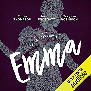 Emma     An Audible Original Drama              By:                                                                                                                                 Jane Austen,                                                                                        Anna Lea - adaptation                               Narrated by:                                                                                                                                 Emma Thompson,                                                                                        Joanne Froggatt,                                                                                        Isabella Inchbald,                   and others                 Length: 8 hrs and 21 mins     12,716 ratings     Overall 4.4