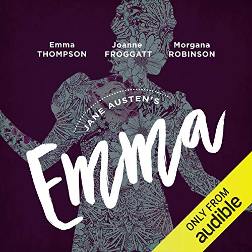 Emma     An Audible Original Drama              By:                                                                                                                                 Jane Austen,                                                                                        Anna Lea - adaptation                               Narrated by:                                                                                                                                 Emma Thompson,                                                                                        Joanne Froggatt,                                                                                        Isabella Inchbald,                   and others                 Length: 8 hrs and 21 mins     12,689 ratings     Overall 4.4