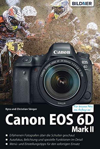 Canon EOS 6D Mark 2 - Für bessere Fotos von Anfang an!: Das umfangreiche Praxisbuch (German Edition)