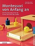 Montessori von Anfang an: Ein Praxishandbuch für die ersten drei Jahre des Kindes