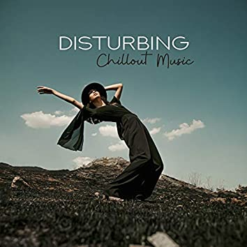 Disturbing Chillout Music: Melancholic Melodies, Rasping Sounds and Unusual Chill Out Music