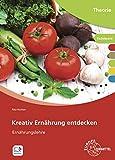 Kreativ Ernährung entdecken: Ernährungslehre - Rita Richter