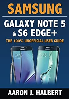Samsung Galaxy Note 5 & S6 Edge+: The 100% Unofficial User Guide