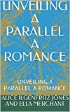 UNVEILING A PARALLEL A ROMANCE: UNVEILING A PARALLEL A ROMANCE (English Edition)