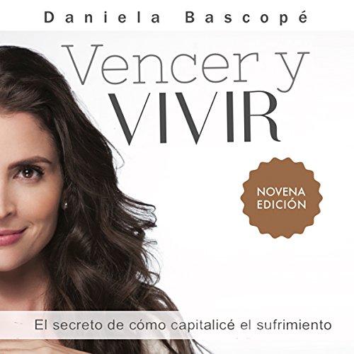 Vencer y Vivir: El secreto de cómo capitalicé el sufrimiento [Win and Live: The Secret of How I Capitalized Suffering] audiobook cover art