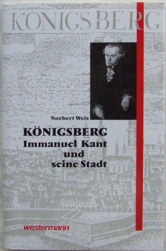 Königsberg: Immanuel Kant und seine Stadt