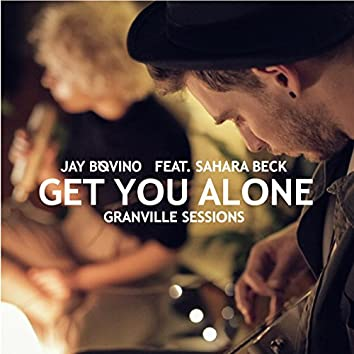Get You Alone (Granville Sessions)