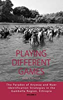 Playing Different Games: The Paradox of Anywaa and Nuer Identification Strategies in the Gambella Region, Ethiopia (Integration and Conflict Studies, 4)