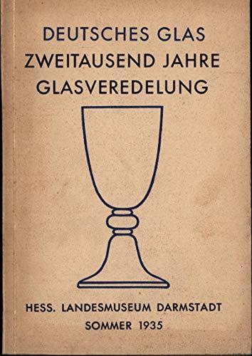 Deutsches Glas. Zweitausend Jahre Glasveredelung.,Sommer 1935. Mit 62 Tafeln. Klischees Fritz Haussmann. Fotos Herbert Rost.