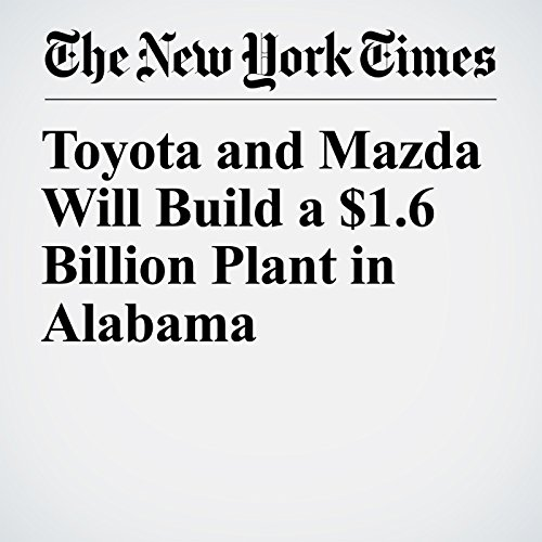 Toyota and Mazda Will Build a $1.6 Billion Plant in Alabama copertina