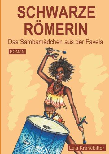 SCHWARZE RÖMERIN: Das Sambamädchen aus der Favela (German Edition)