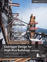 Outrigger Design for High-Rise Buildings: An output of the CTBUH Outrigger Working Group (Ctbuh Technical Guides)