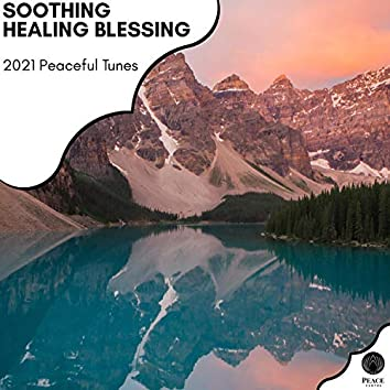 Soothing Healing Blessing - 2021 Peaceful Tunes