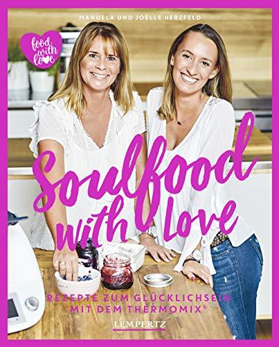 Soulfood with Love: Rezepte zum Glücklichsein mit dem Thermomix® (Kochen mit dem Thermomix®)