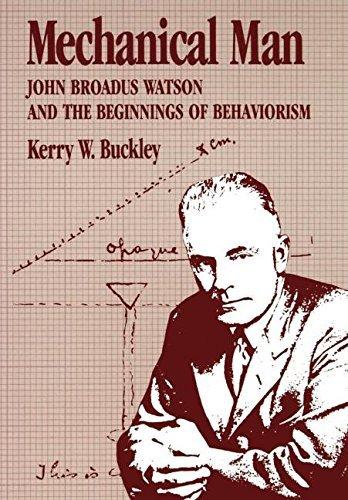 Mechanical Man: John B. Watson and the Beginnings of Behaviorism