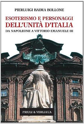 Esoterismo e personaggi dell'Unità d'Italia. Da Napoleone a Vittorio Emanuele III