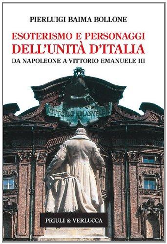 Esoterismo e personaggi dell'Unità d'Italia. Da Napoleone a Vittorio Emanuele III (Italian Edition)