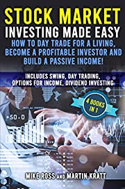 Stock Market Investing Made Easy - How to Day Trade for a Living, Become a Profitable Investor and Build a Passive Income!: Includes Swing and Day Trading, Options for Income, Dividend Investing