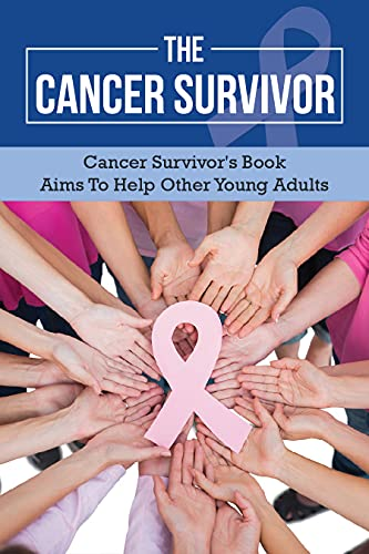 The Cancer Survivor: Cancer Survivor's Book /Aims To Help Other Young Adults: Meaningful Story (English Edition)