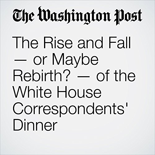 The Rise and Fall — or Maybe Rebirth? — of the White House Correspondents' Dinner copertina
